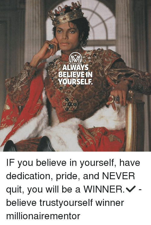 Quit You: ALWAYS  BELIEVEIN  YOURSELF IF you believe in yourself, have dedication, pride, and NEVER quit, you will be a WINNER.✔️ - believe trustyourself winner millionairementor