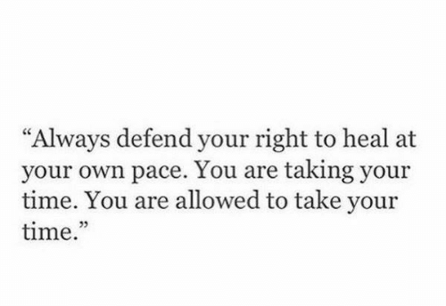 "Time, Own, and You: ""Always defend your right to heal at  your own pace. You are taking your  time. You are allowed to take your  time.  35"