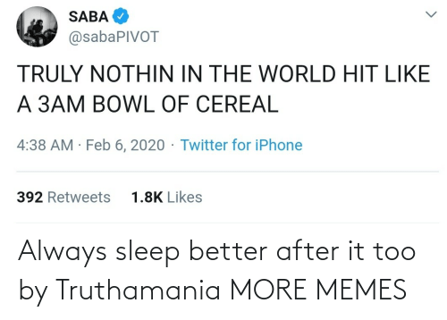 better: Always sleep better after it too by Truthamania MORE MEMES