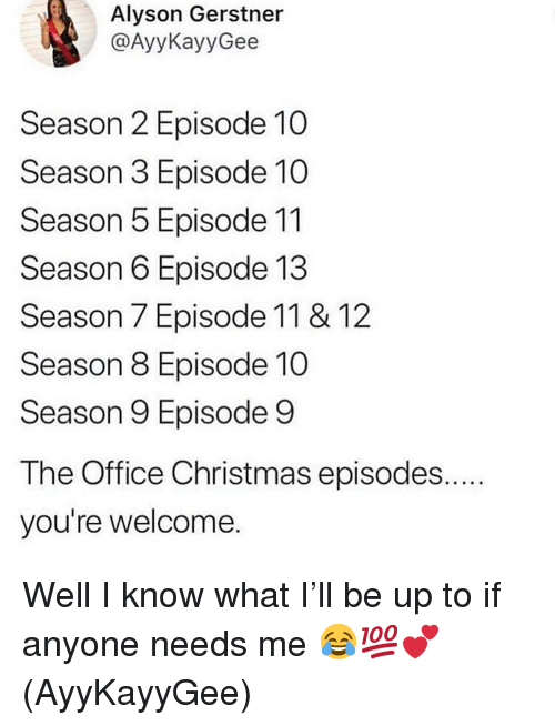 Season 7: Alyson Gerstner  @AyyKayyGee  Season 2 Episode 10  Season 3 Episode 10  Season 5 Episode 11  Season 6 Episode 13  Season 7 Episode 11 & 12  Season 8 Episode 10  Season 9 Episode 9  The Office Christmas episodes....  you're welcome. Well I know what I'll be up to if anyone needs me 😂💯💕(AyyKayyGee)