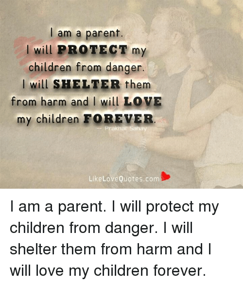 Am a Parent I Will PROTECT My Children From Danger I Will ...