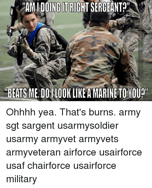 """usaf: """"AM DOING IT RIGHT SERGEANT?""""  EETSME DOTLOOKLIKEAMARINETOYOUP"""" Ohhhh yea. That's burns. army sgt sargent usarmysoldier usarmy armyvet armyvets armyveteran airforce usairforce usaf chairforce usairforce military"""