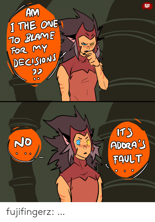 Tumblr, Blog, and Decisions: AM  Fji  I THE ONE  To BLAME  FoR MY  DECISIONS  TS  ADDRA'S  NO  O O O  FAULT  OoO fujifingerz:  …