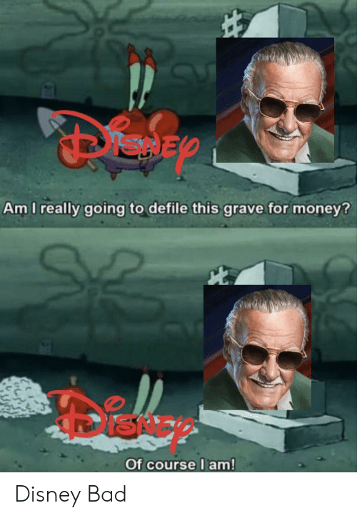 Gravely: Am I really going to defile this grave.for money?  ISNE  Of course I am! Disney Bad