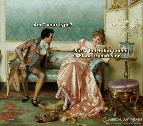 Facebook, Memes, and Sorry: Am I your type?  Sorry but I don't need  a blood transfusion  CLASSICAL ART MEMES  facebook.com/classicalartmemes