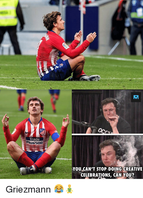 Memes, 🤖, and Can: AM  Trade  YOU CAN'T STOP DOING CREATIVIE  CELEBRATIONS, CAN YOU? Griezmann 😂🧘‍♂️