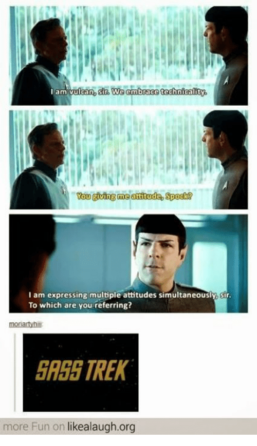Memes, 🤖, and Fun: am vulcan  I am expressing multiple attitudes simultaneously, Sir  To which are you referring?  A55 TREK  more Fun on likealaugh.org