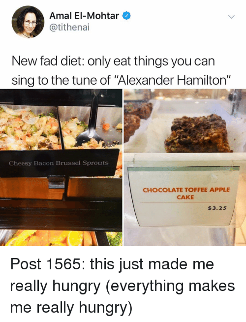 """Alexander Hamilton: Amal El-Mohtar  @tithenai  New fad diet: only eat things you can  sing to the tune of Alexander Hamilton""""  Cheesy Bacon Brussel Sprouts  CHOCOLATE TOFFEE APPLE  CAKE  $3.25 Post 1565: this just made me really hungry (everything makes me really hungry)"""