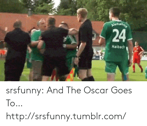 Aman: aman  24  Haibach srsfunny:  And The Oscar Goes To…http://srsfunny.tumblr.com/