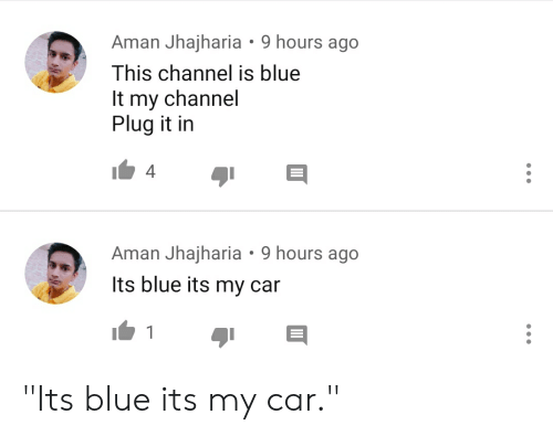 """Blue, Car, and Channel: Aman Jhajharia 9 hours ago  This channel is blue  It my channel  Plug it in  4  Aman Jhajharia  9 hours ago  Its blue its my car  1 """"Its blue its my car."""""""