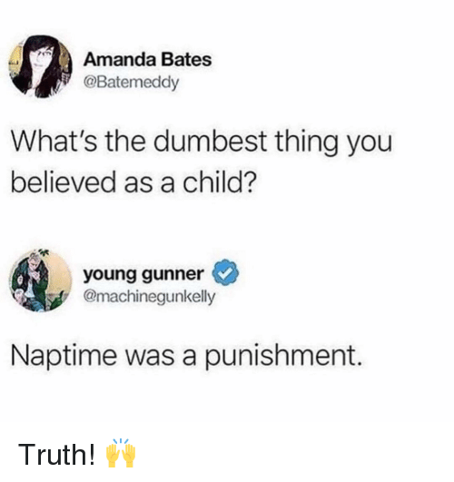 bates: Amanda Bates  @Batemeddy  What's the dumbest thing you  believed as a child?  young gunner  @machinegunkelly  Naptime was a punishment. Truth! 🙌