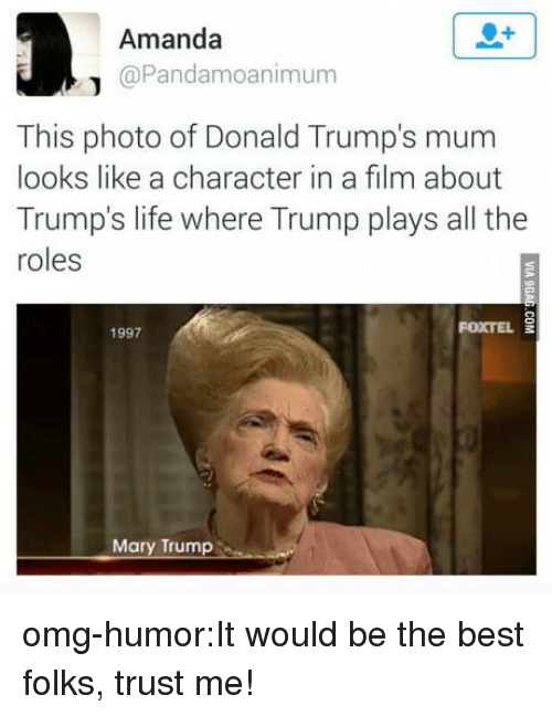 Donald Trumps: Amanda  @Pandamoanimum  This photo of Donald Trump's mum  looks like a character in a film about  Trump's life where Trump plays all the  roles  1997  FOXTEL  Mary Trump omg-humor:It would be the best folks, trust me!