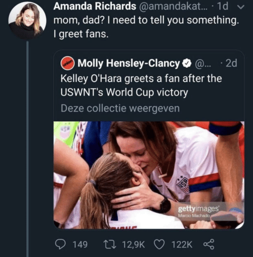 richards: Amanda Richards @amandakat. · 1d  mom, dad? I need to tell you something.  I greet fans.  Molly Hensley-Clancy O @. · 2d  Kelley O'Hara greets a fan after the  USWNT's World Cup victory  Deze collectie weergeven  gettyimages  Marcio Machado  27 12,9K  149  122K  USA