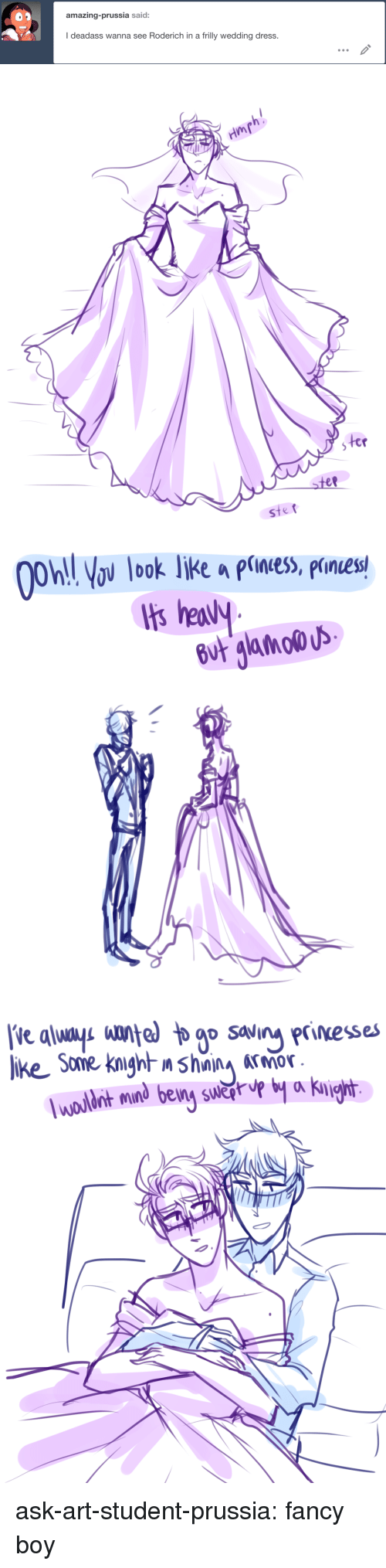 wedding dress: amazing-prussia said:  I deadass wanna see Roderich in a frilly wedding dress.   ep   On ov look liKe a piness, prnes  b0   nt mind being swǎrup by a Kni ask-art-student-prussia:  fancy boy