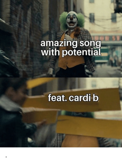 Cardi B: amazing song  with potential  feat.cardi b .