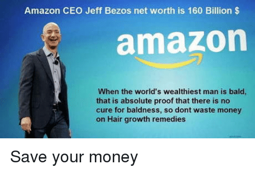 Jeff Bezos: Amazon CEO Jeff Bezos net worth is 160 Billion $  amazon  When the world's wealthiest man is bald  that is absolute proof that there is no  cure for baldness, so dont waste money  on Hair growth remedies Save your money
