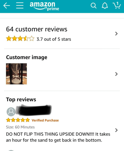 60 minutes: amazon  prime  64 customer reviews  3.7 out of 5 stars  Customer image  Top reviews  Verified Purchase  Size: 60 Minutes  7  DO NOT FLIP THIS THING UPSIDE DOWN!!!! It takes  an hour for the sand to get back in the bottom.