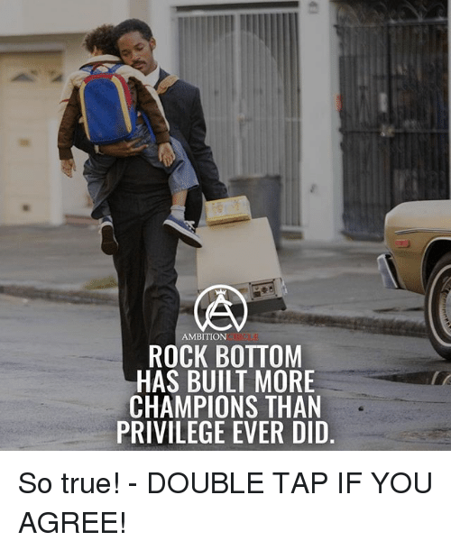 Didly: AMBITION  ROCK BOTTOM  HAS BUILT MORE  CHAMPIONS THAN  PRIVILEGE EVER DID So true! - DOUBLE TAP IF YOU AGREE!