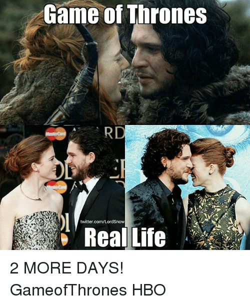Aming: ame of Thrones  twitter.com/LordSnow  Real Life 2 MORE DAYS! GameofThrones HBO