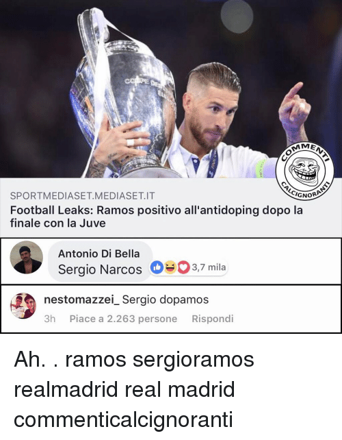 Football, Memes, and Narcos: AMEN  SPORTMEDIASET MEDIASET.IT  GNO  Football Leaks: Ramos positivo all'antidoping dopo la  finale con la Juve  Antonio Di Bella  Sergio Narcos 03,7 mila  nestomazzei_ Sergio dopamos  3h Piace a 2.263 persone Rispondi Ah. . ramos sergioramos realmadrid real madrid commenticalcignoranti