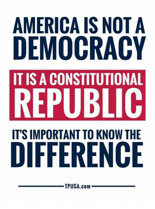 America, Memes, and Democracy: AMERICA IS NOT A  DEMOCRACY  REPUBLIC  DIFFERENCE  IT IS A CONSTITUTIONAL  ITS IMPORTANT TO KNOW THE  TPUSA.com
