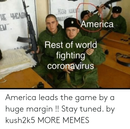 stay: America leads the game by a huge margin !! Stay tuned. by kush2k5 MORE MEMES