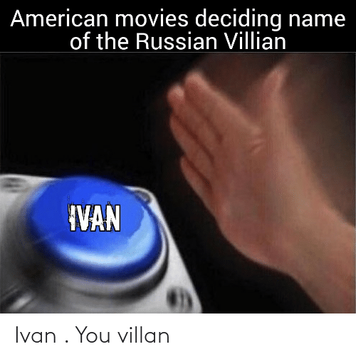 name of: American movies deciding name  of the Russian Villian  IVAN Ivan . You villan