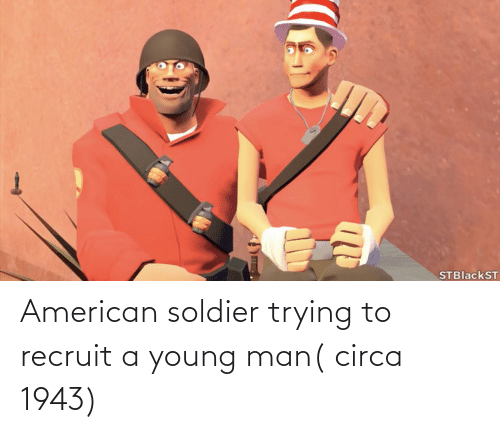 Young: American soldier trying to recruit a young man( circa 1943)