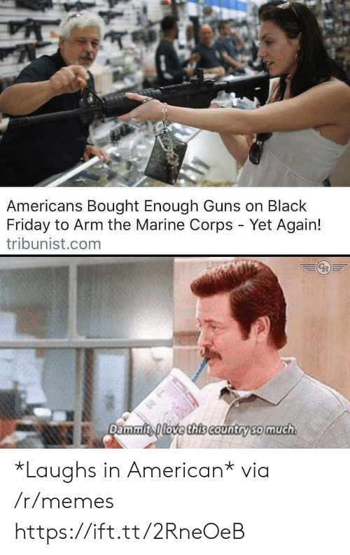 Dammits: Americans Bought Enough Guns on Black  Friday to Arm the Marine Corps - Yet Again!  tribunist.com  Dammits love this Country so much *Laughs in American* via /r/memes https://ift.tt/2RneOeB