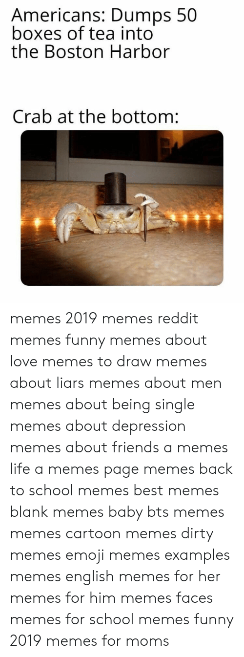 English Memes: Americans: Dumps 50  boxes of tea into  the Boston Harbor  Crab at the bottom: memes 2019 memes reddit memes funny memes about love memes to draw memes about liars memes about men memes about being single memes about depression memes about friends a memes life a memes page memes back to school memes best memes blank memes baby bts memes memes cartoon memes dirty memes emoji memes examples memes english memes for her memes for him memes faces memes for school memes funny 2019 memes for moms
