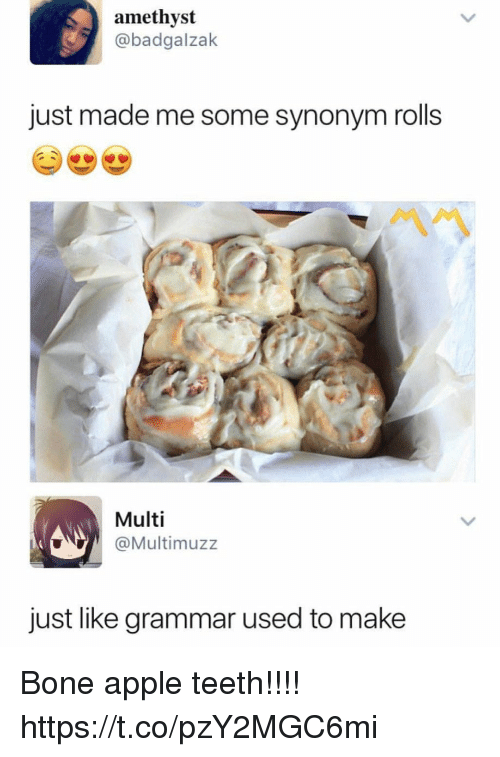 Apple, Funny, and Amethyst: amethyst  @badgalzak  just made me some synonym rolls  Multi  Multimuzz  just like grammar used to make Bone apple teeth!!!! https://t.co/pzY2MGC6mi
