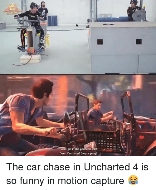 Chasee: AMI  am, get in the  Sam: I'm faster! Stop arguing! The car chase in Uncharted 4 is so funny in motion capture 😂