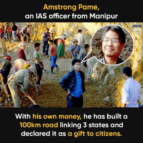 linking: Amstrong Pame,  an IAS officer from Manipur  With his own money, he has built a  100km road linking 3 states and  declared it as a gift to citizens.