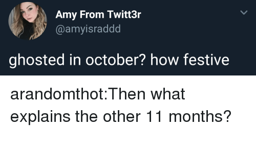 Target, Tumblr, and Blog: Amy From Twitt3r  @amyisraddd  ghosted in october? how festive arandomthot:Then what explains the other 11 months?