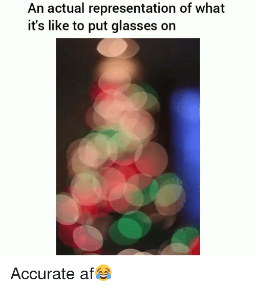 Af, Funny, and Glasses: An actual representation of what  it's like to put glasses on Accurate af😂