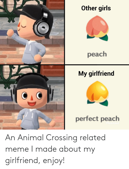 Crossing: An Animal Crossing related meme I made about my girlfriend, enjoy!