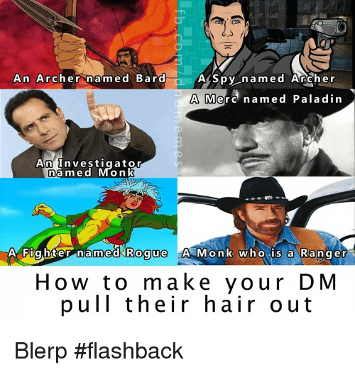 Archer, Hair, and How To: An Archer named Bard  ASpy named Acher  A Merc named Paladin  An Investigator  named Mon  A Fiiqhter named ROque A Monk who is a Ranger  medk Rogue  How to make your DM  pull their hair out Blerp #flashback