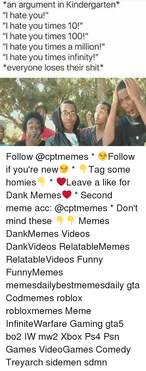 "treyarch: *an argument in Kindergarten*  ""I hate you!""  ""I hate you times 10!""  ""I hate you times 100!""  ""I hate you times a million!""  ""I hate you times infinity!""  *everyone loses their shit*  ni Follow @cptmemes * 😏Follow if you're new😏 * 👇Tag some homies👇 * ❤Leave a like for Dank Memes❤ * Second meme acc: @cptmemes * Don't mind these 👇👇 Memes DankMemes Videos DankVideos RelatableMemes RelatableVideos Funny FunnyMemes memesdailybestmemesdaily gta Codmemes roblox robloxmemes Meme InfiniteWarfare Gaming gta5 bo2 IW mw2 Xbox Ps4 Psn Games VideoGames Comedy Treyarch sidemen sdmn"