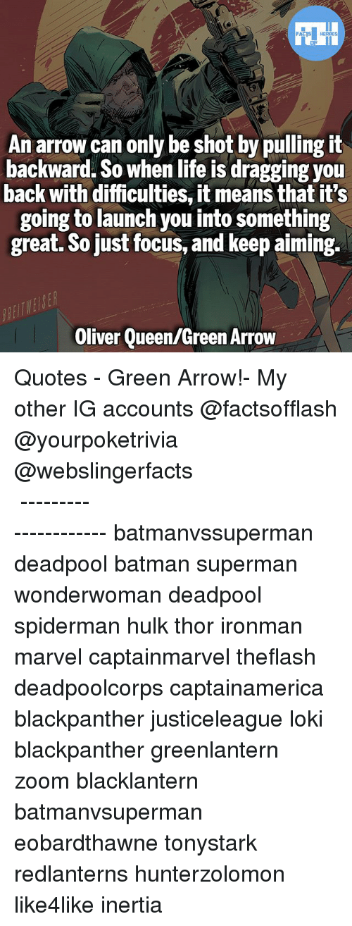 inertia: An arrow can only be shot by pulling it  backward. So when life is dragging you  back with difficulties, it means that it's  going to launch you into something  great. So just focus, and keep aiming.  Oliver Queen/Green Arrow ▲Quotes▲ - Green Arrow!- My other IG accounts @factsofflash @yourpoketrivia @webslingerfacts ⠀⠀⠀⠀⠀⠀⠀⠀⠀⠀⠀⠀⠀⠀⠀⠀⠀⠀⠀⠀⠀⠀⠀⠀⠀⠀⠀⠀⠀⠀⠀⠀⠀⠀⠀⠀ ⠀⠀--------------------- batmanvssuperman deadpool batman superman wonderwoman deadpool spiderman hulk thor ironman marvel captainmarvel theflash deadpoolcorps captainamerica blackpanther justiceleague loki blackpanther greenlantern zoom blacklantern batmanvsuperman eobardthawne tonystark redlanterns hunterzolomon like4like inertia
