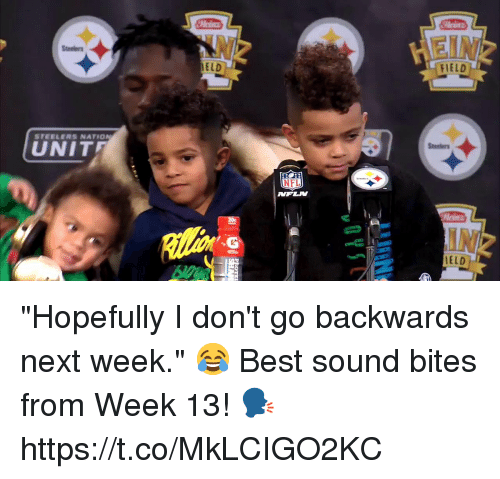 "Memes, Nfl, and Best: AN  EIN  FIELD  Steeiers  ELD  UNIT  NFL  ELD ""Hopefully I don't go backwards next week."" 😂  Best sound bites from Week 13! 🗣 https://t.co/MkLCIGO2KC"