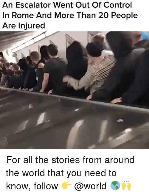 Control, World, and Relatable: An Escalator Went Out Of Control  In Rome And More Than 20 People  Are Injured For all the stories from around the world that you need to know, follow 👉 @world 🌎🙌