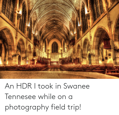 Field Trip: An HDR I took in Swanee Tennesee while on a photography field trip!
