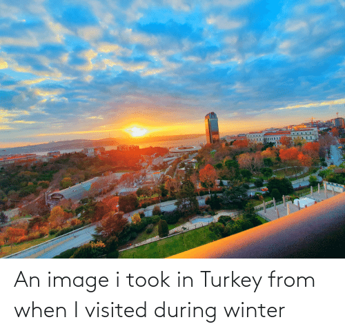 Visited: An image i took in Turkey from when I visited during winter