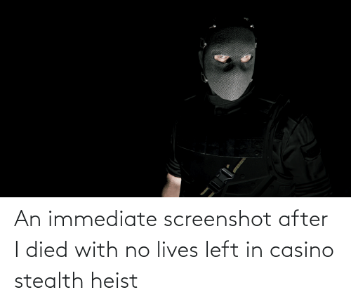 stealth: An immediate screenshot after I died with no lives left in casino stealth heist
