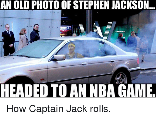 Nba Games: AN OLD PHOTO OF STEPHEN JACKSON  aKBAMEMES  HEADED TO AN NBA GAME How Captain Jack rolls.