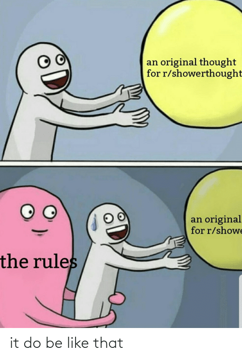 Showe: an original thought  for r/showerthought  an original  for r/showe  the rules it do be like that
