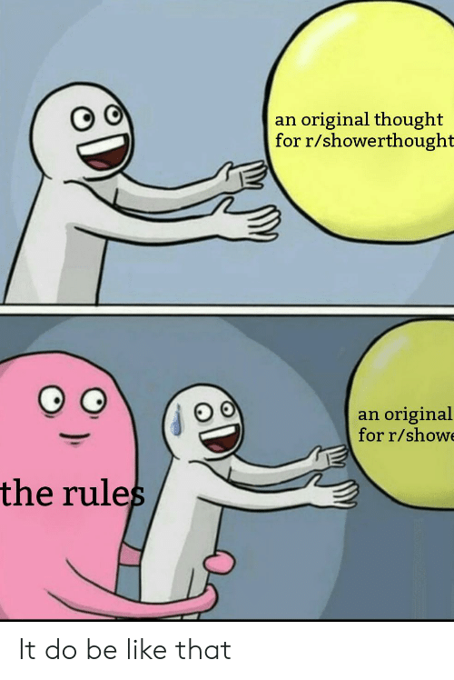 Showe: an original thought  for r/showerthought  original  for r/showe  an  the rules It do be like that