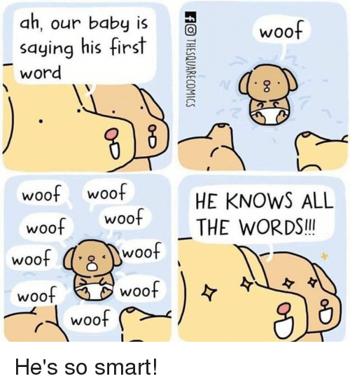 Woot, Word, and Smart: an, our babyis  saying his first  word  wOO  woof woof  HE KNOWS ALL  woot THE WORDS!  woof  woof  woof  woof |  woof He's so smart!