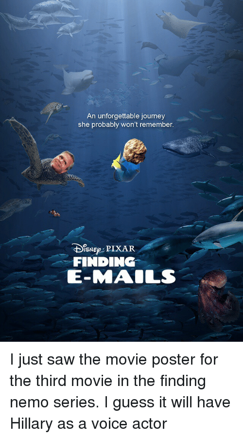 posterization: An unforgettable journey  she probably won't remember  sNEPIXAR  FINDING  E-MAOLS I just saw the movie poster for the third movie in the finding nemo series. I guess it will have Hillary as a voice actor
