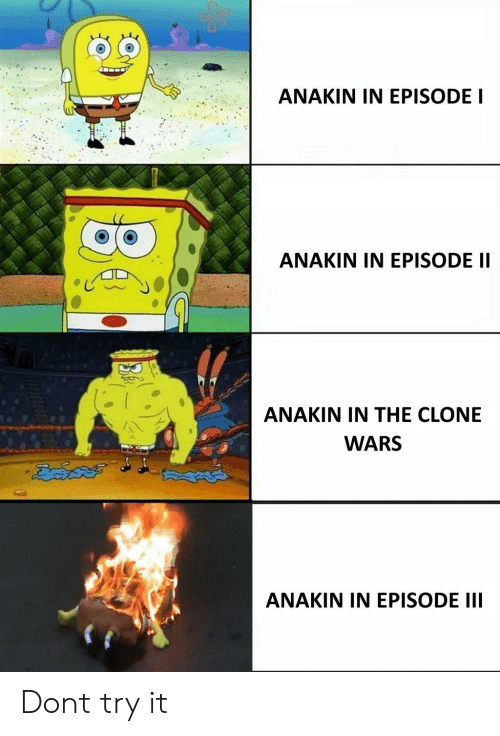 clone wars: ANAKIN IN EPISODE I  ANAKIN IN EPISODE II  ANAKIN IN THE CLONE  WARS  ANAKIN IN EPISODE I Dont try it